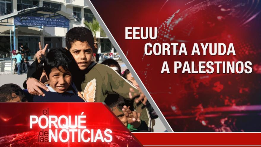 El Porqué de las Noticias: EEUU corta financiación a UNRWA. Juzgan candidatura de Lula. Renegociación del TLCAN.
