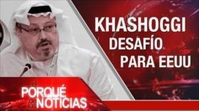 El Porqué de las Noticias: Desaparición de Khashoggi. Incertidumbre sobre Brexit. Carrera presidencial en Brasil.