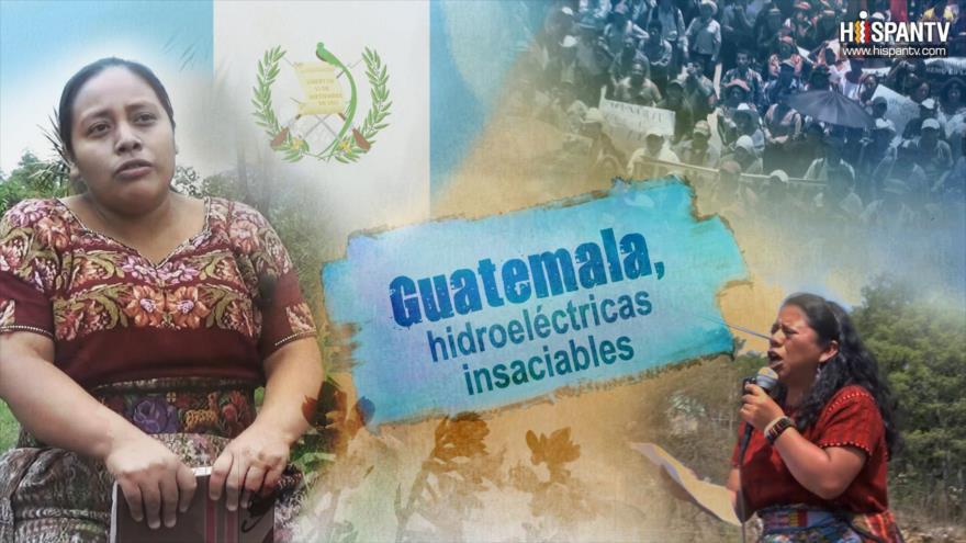 Esta es mi tierra: Guatemala, hidroeléctricas insaciables