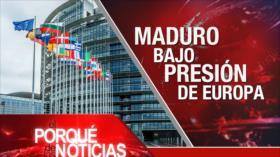 El Porqué de las Noticias: Europa presiona a Maduro. Avances de acuerdo nuclear. Muro de Trump sin dinero