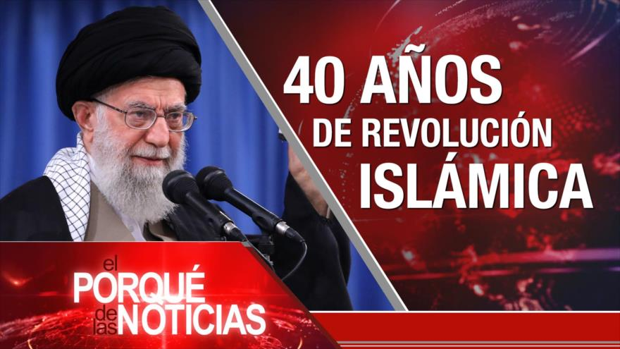 El Porqué de las Noticias: 40 años de Revolución Islámica. Venezuela defiende soberanía. Aumenta tensión entre Francia e Italia