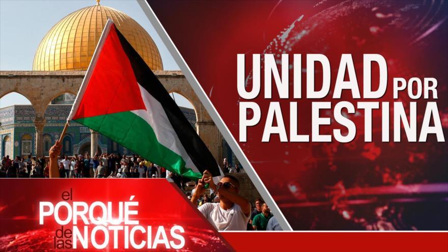 El Porqué de las Noticias: Unidad Islámica por Palestina. Advertencias de Irán. Venezuela contra plan golpista de EEUU