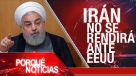 El Porqué de las Noticias: Irán no se rendirá ante EEUU
