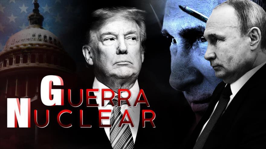 Detrás de la Razón: Guerra nuclear entre EEUU, Rusia y China; Trump y Putin rompen tratado de misiles