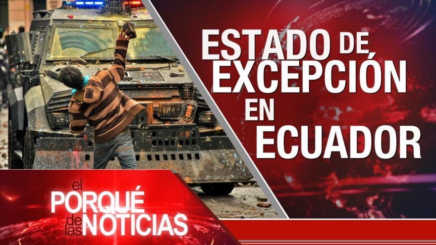 El porqué de las noticias: Estado de excepción en Ecuador. Choque de poderes en Perú. Trump por encima de la ley