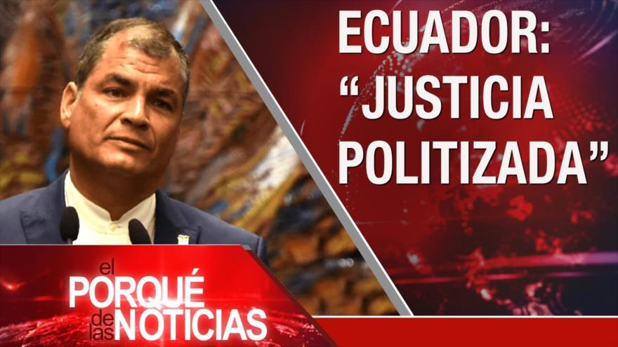 El Porqué de las Noticias: Sentencia contra Rafael Correa. Tensión Venezuela-Colombia. COVID-19 en EEUU