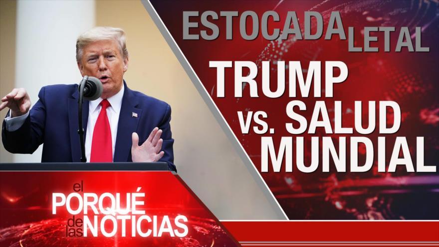 El Porqué de las Noticias: Trump contra la OMS. COVID-19: Migrantes en crisis. Presencia ilegal de EEUU