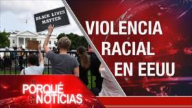 El Porqué de las Noticias: Violencia racial en EEUU. Tensión EEUU-China. Industria automotriz en crisis