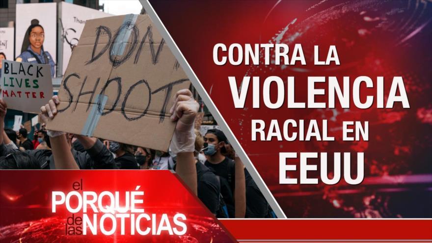 El Porqué de las Noticias: Violencia racial en EEUU. Reacciones a la represión en EEUU. Cooperación Irán-Venezuela