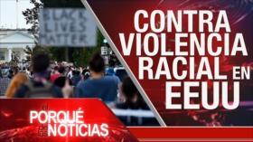 El Porqué de las Noticias: Violencia en EEUU. Protestas por la muerte de Floyd. Tensión EEUU-Venezuela.