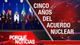 El Porqué de las Noticias: Cinco años del acuerdo nuclear. Trump vs libertad de expresión. ¿Paz en Colombia?