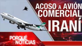 El Porqué de las Noticias: Agresión contra avión iraní. EEUU vs China. Los medios alternativos