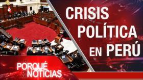 El Porqué de las Noticias: Guerra psicológica contra Irán. Tensión China-EEUU. Crisis política en Perú