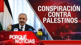 El Porqué de las Noticias: Conspiración contra Palestina. Brexit en peligro. Crisis política en Perú