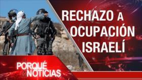 El Porqué de las Noticias: Rechazo a ocupación israelí. Corrupción en México. Tensión Rusia-EEUU