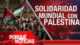 El Porqué de las Noticias: Atrocidades israelíes. Apoyo mundial a Palestina