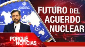El Porqué de las Noticias: Futuro de acuerdo nuclear. Tensión Rusia-Occidente. Estallido social en Colombia.