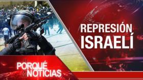 El Porqué de las Noticias: Represión israelí. Corrupción en México. Brutalidad policial en Colombia